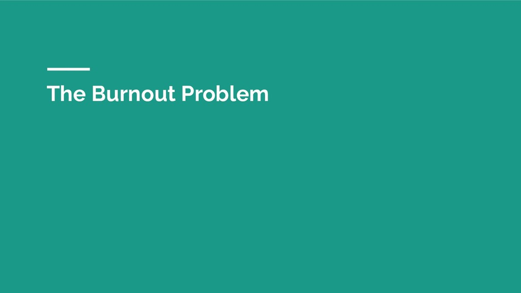 The Burnout Problem
