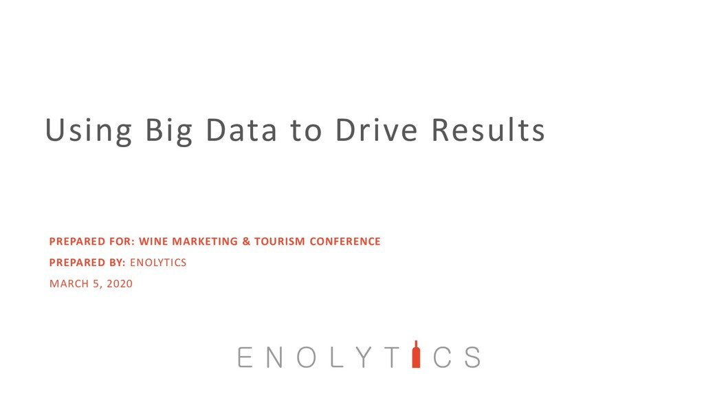 Using Big Data to Drive Results PREPARED FOR: W...