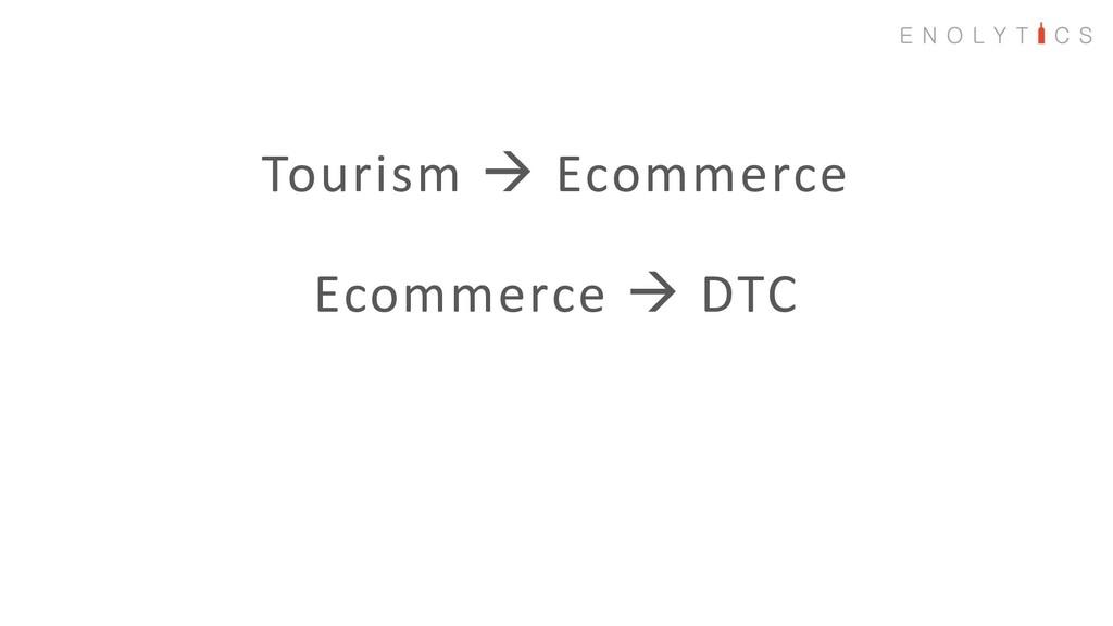 Tourism → Ecommerce Ecommerce → DTC