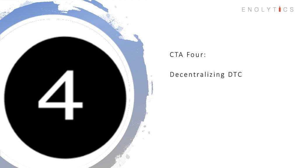 CTA Four: Decentralizing DTC