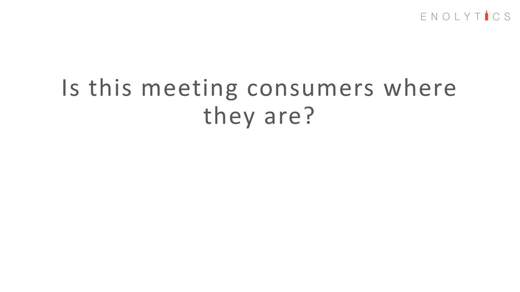Is this meeting consumers where they are?
