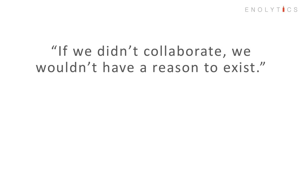 """If we didn't collaborate, we wouldn't have a r..."