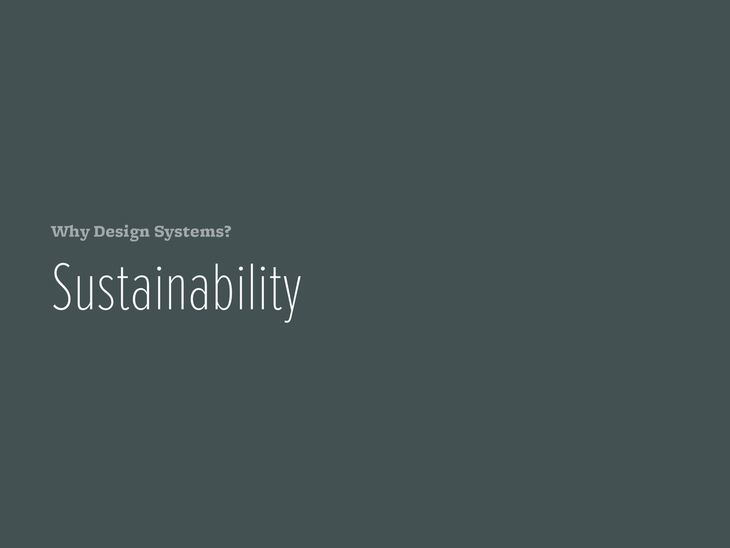 Why Design Systems? Sustainability