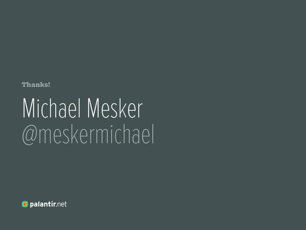 Thanks! Michael Mesker @meskermichael