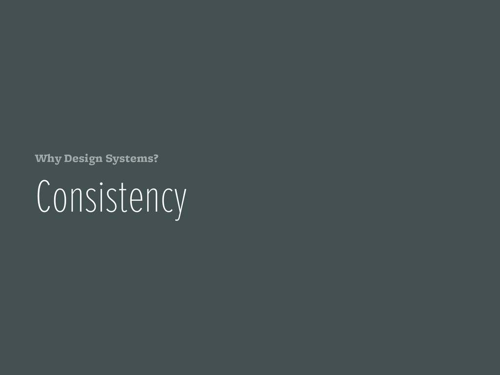 Why Design Systems? Consistency