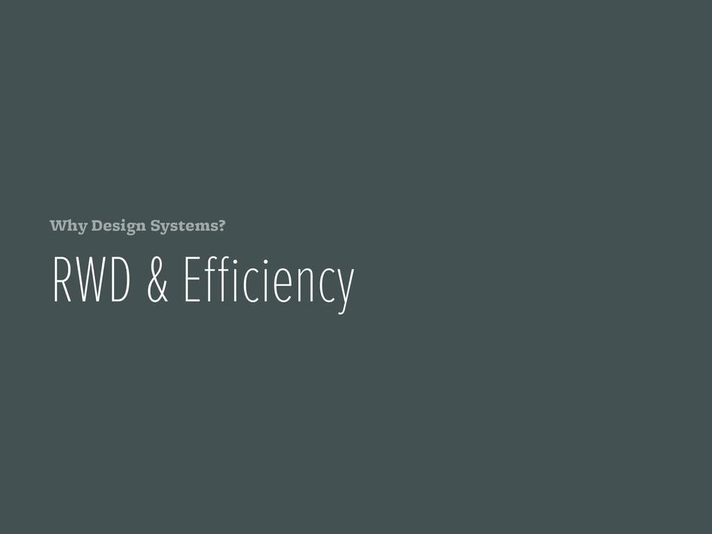 Why Design Systems? RWD & Efficiency