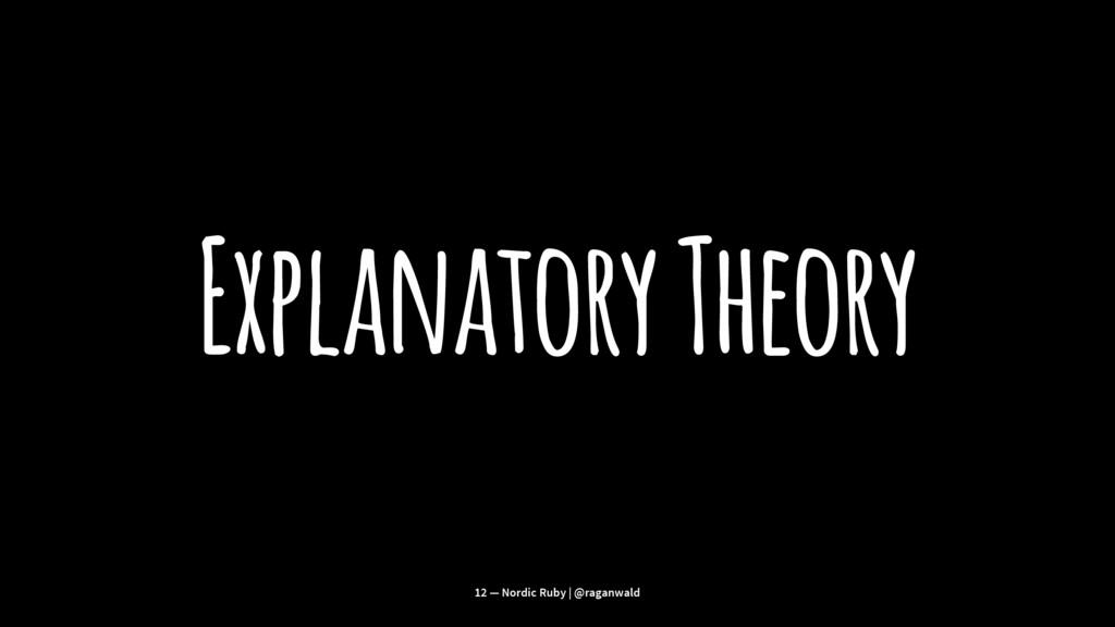 Explanatory Theory 12 — Nordic Ruby | @raganwald