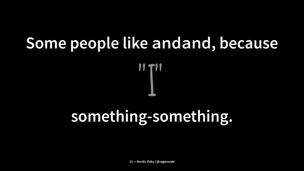 """Some people like andand, because """"I"""" something-..."""