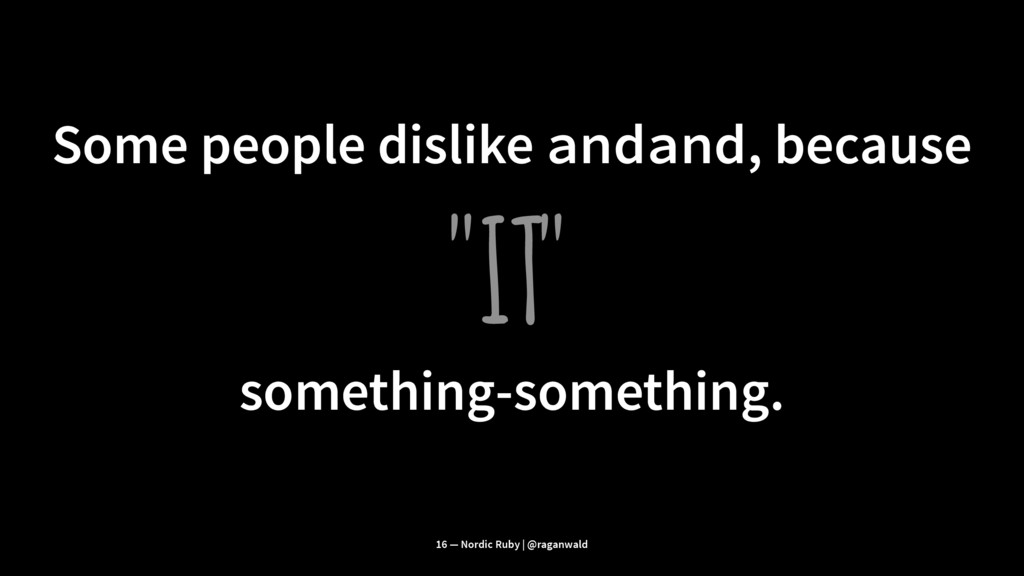 """Some people dislike andand, because """"IT"""" someth..."""