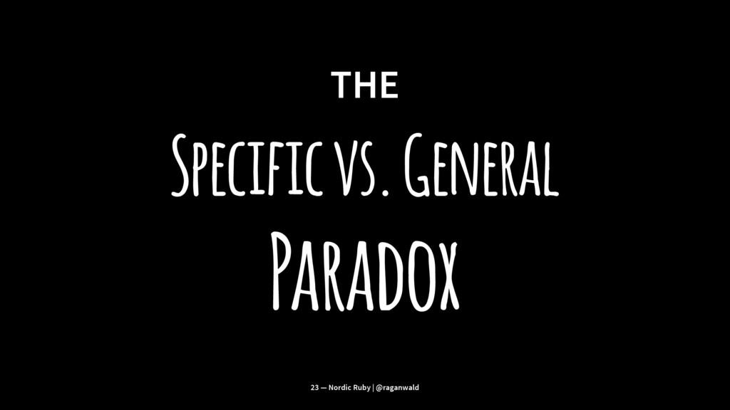 THE Specific vs. General Paradox 23 — Nordic Ru...
