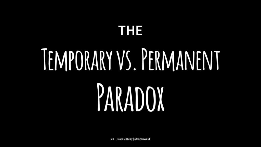 THE Temporary vs. Permanent Paradox 28 — Nordic...