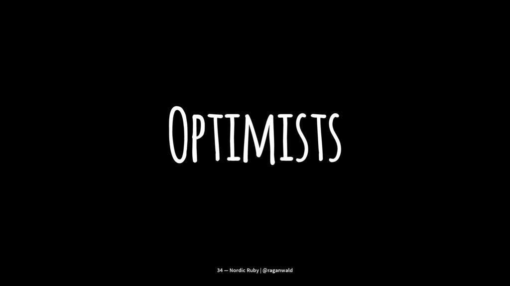 Optimists 34 — Nordic Ruby | @raganwald