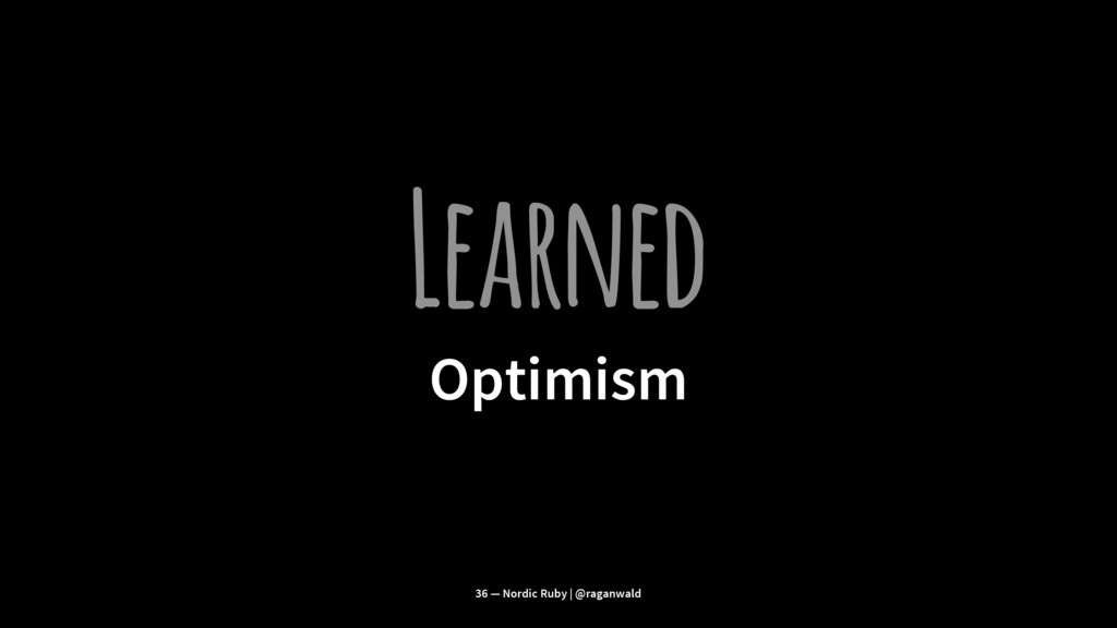 Learned Optimism 36 — Nordic Ruby | @raganwald