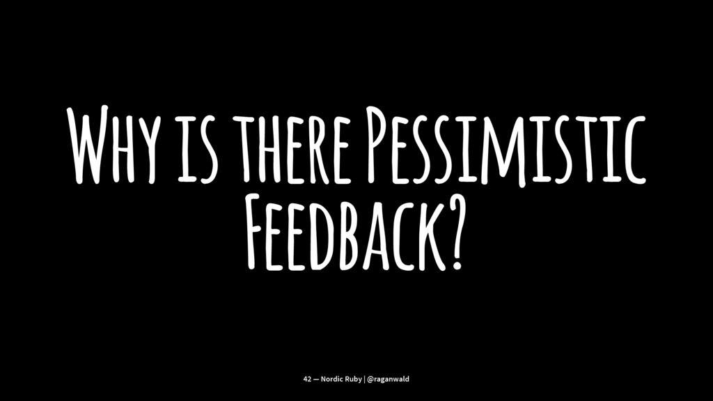 Why is there Pessimistic Feedback? 42 — Nordic ...