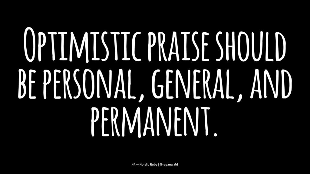 Optimistic praise should be personal, general, ...