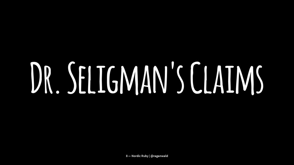 Dr. Seligman's Claims 8 — Nordic Ruby | @raganw...