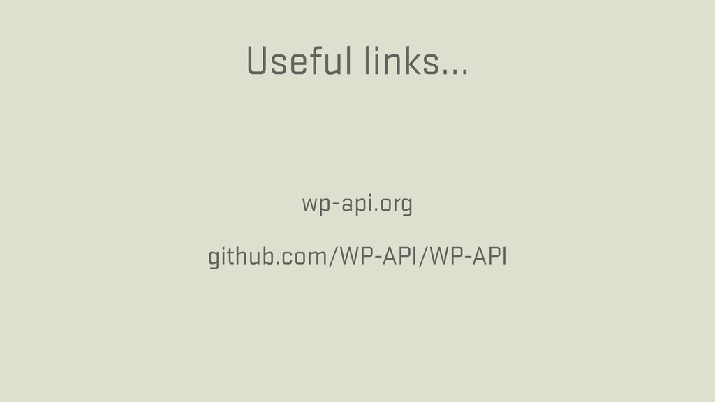 Useful links… wp-api.org github.com/WP-API/WP-A...