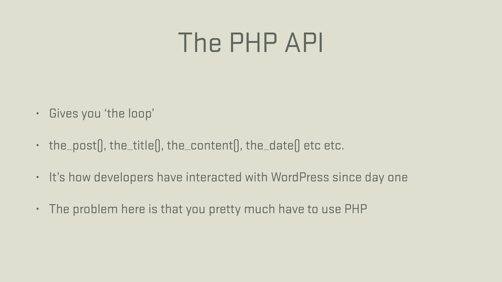 The PHP API • Gives you 'the loop' • the_post()...