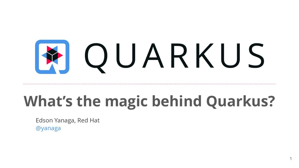 !1 What's the magic behind Quarkus? Edson Yanag...