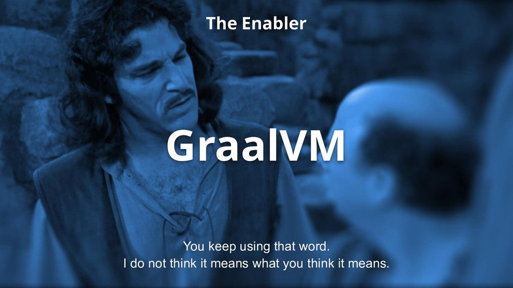 GraalVM You keep using that word. I do not thin...