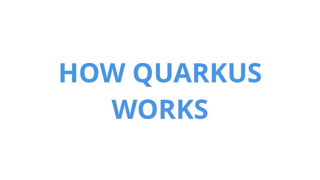 HOW QUARKUS WORKS