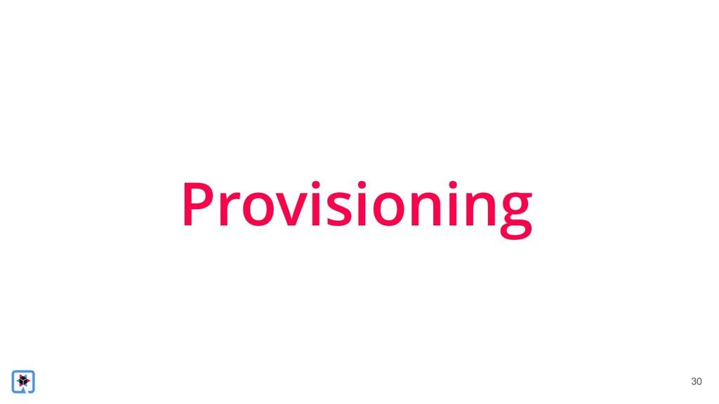 !30 Provisioning
