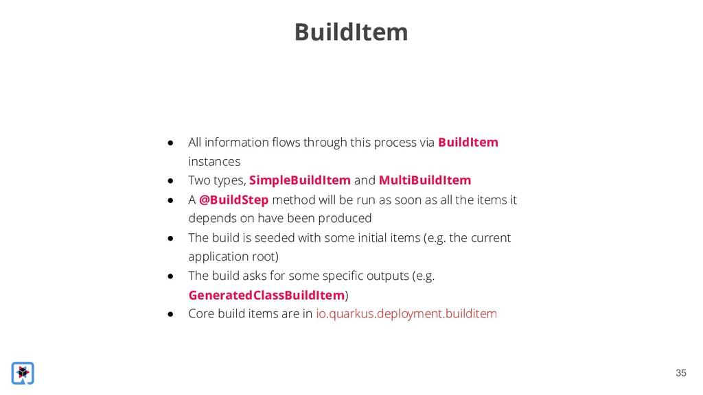 !35 BuildItem ● All information flows through t...