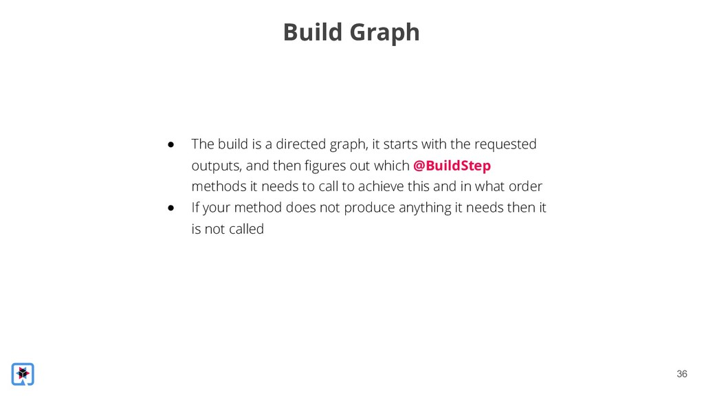 !36 Build Graph ● The build is a directed graph...