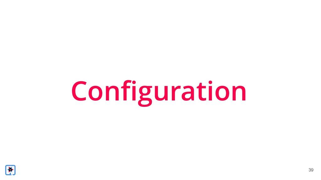!39 Configuration