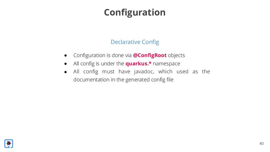 !40 Declarative Config Configuration ● Configur...