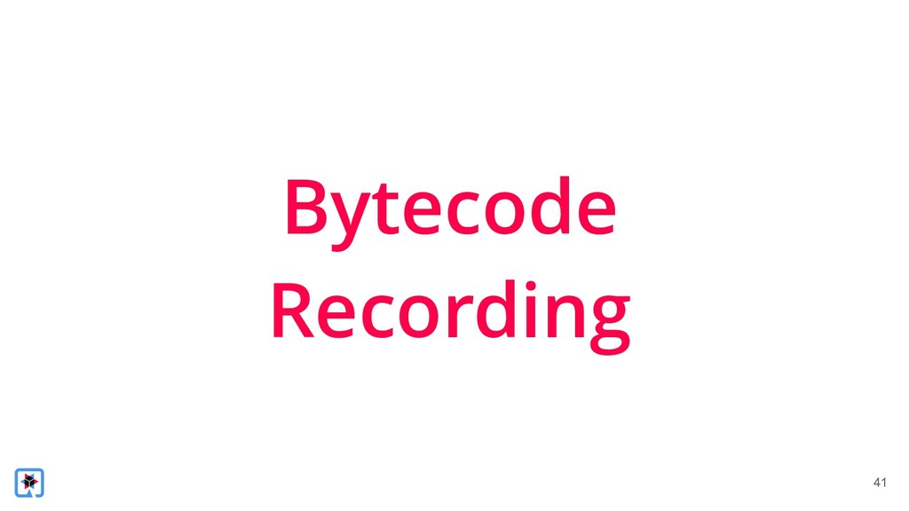 !41 Bytecode Recording