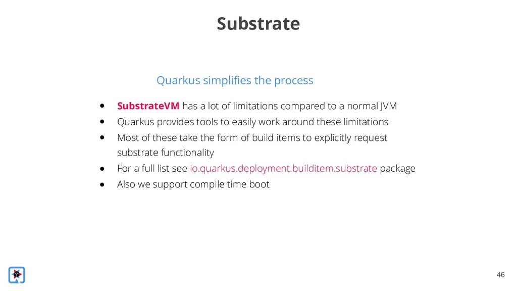 !46 Quarkus simplifies the process Substrate ● ...