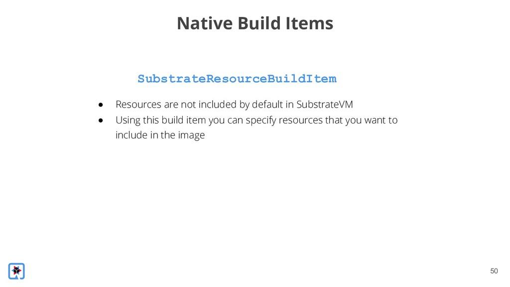 !50 SubstrateResourceBuildItem Native Build Ite...