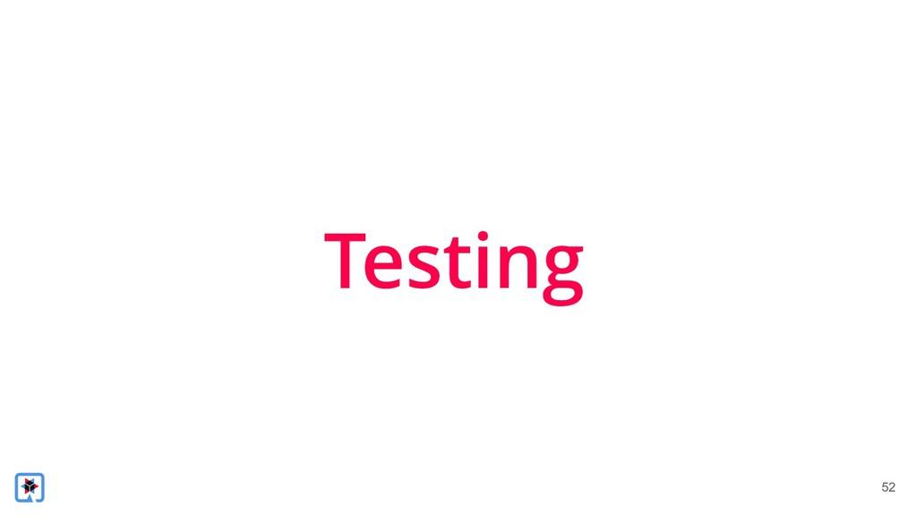 !52 Testing