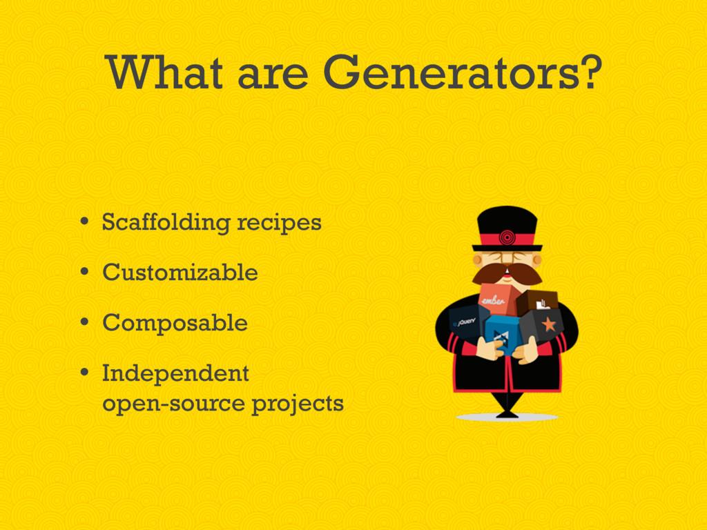 What are Generators? • Scaffolding recipes • Cu...