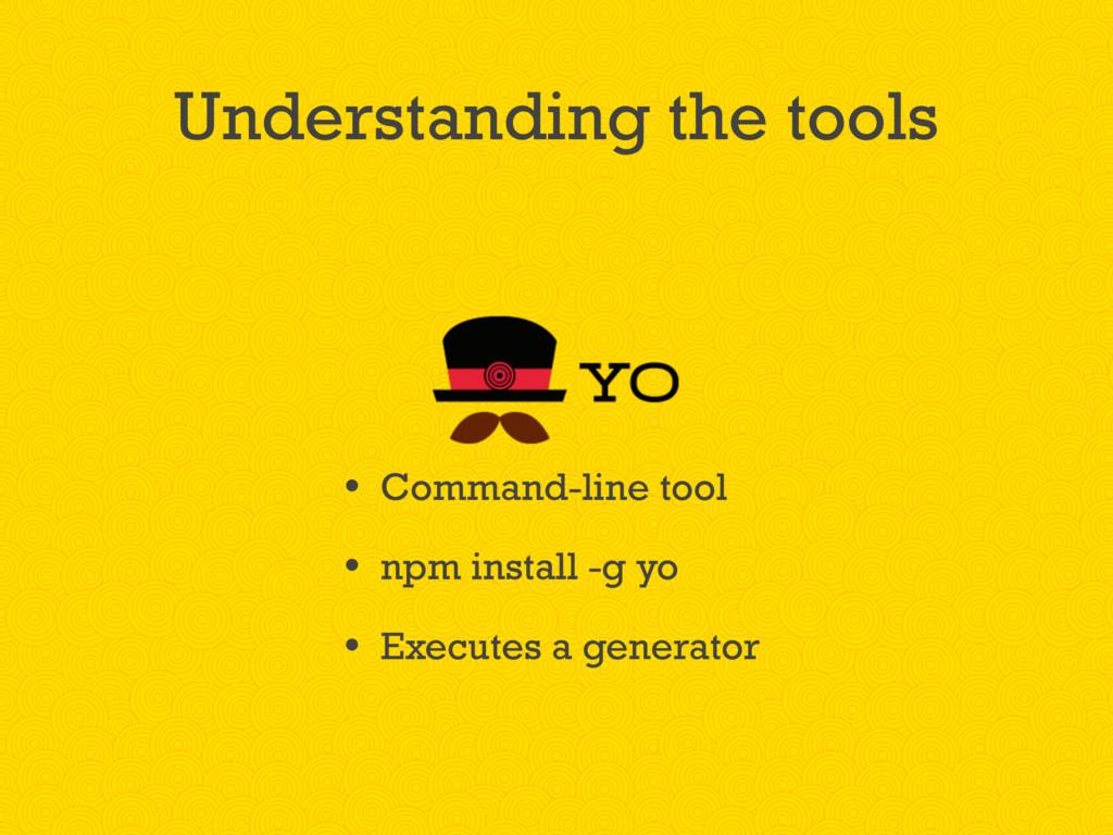 Understanding the tools • Command-line tool • n...