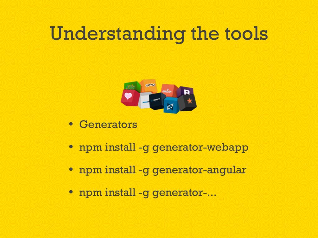 • Generators • npm install -g generator-webapp ...
