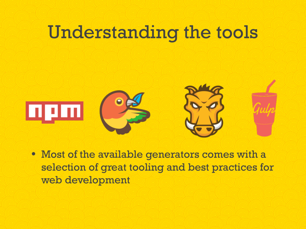 Understanding the tools • Most of the available...