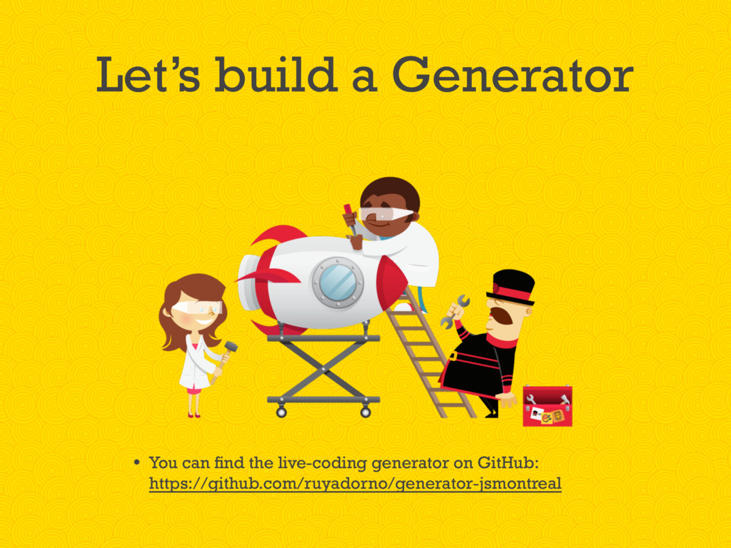 Let's build a Generator • You can find the live...