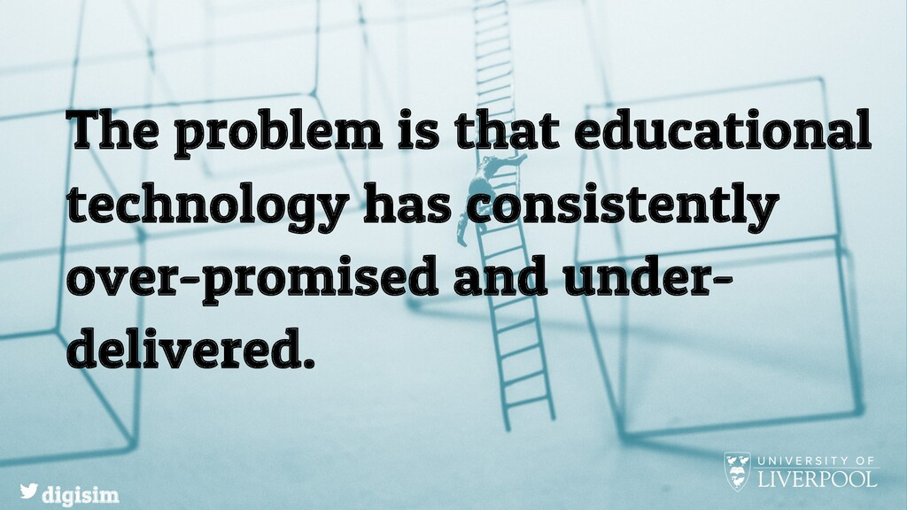 The problem is that educational technology has ...