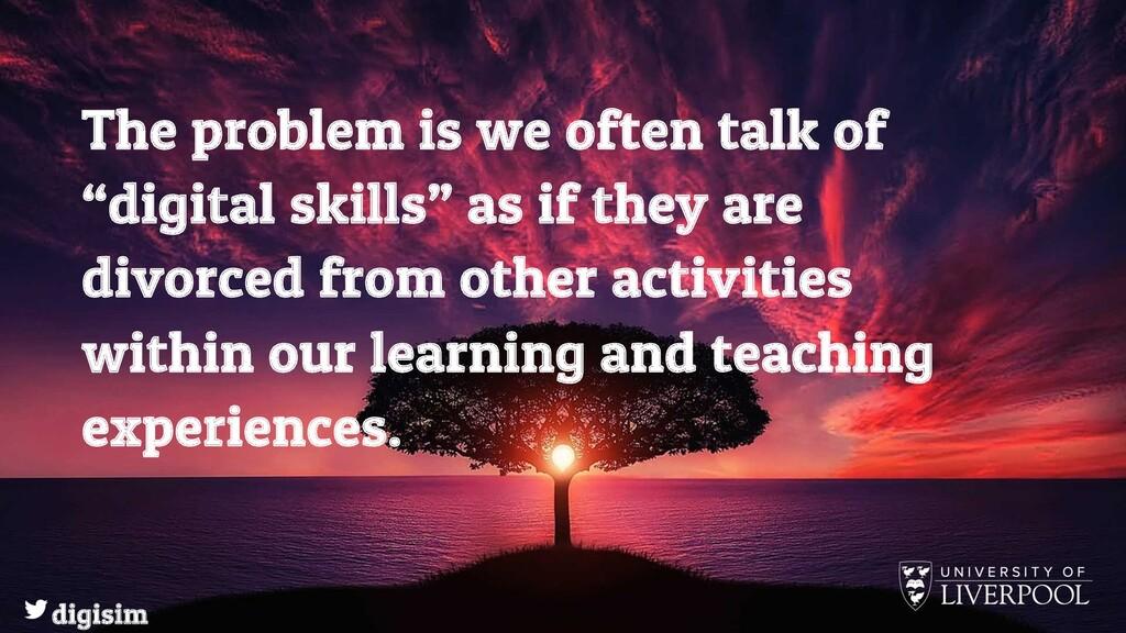 """The problem is we often talk of """"digital skills..."""
