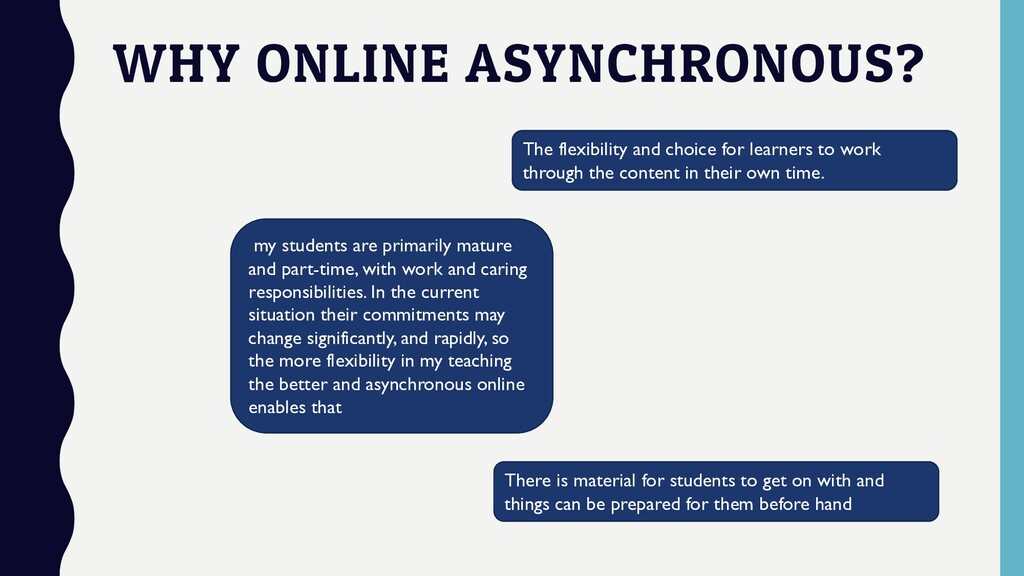 WHY ONLINE ASYNCHRONOUS? my students are primar...