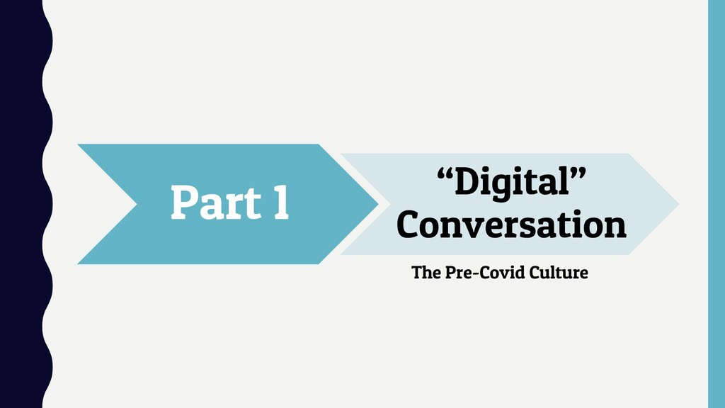 "Part 1 ""Digital"" Conversation The Pre-Covid Cul..."