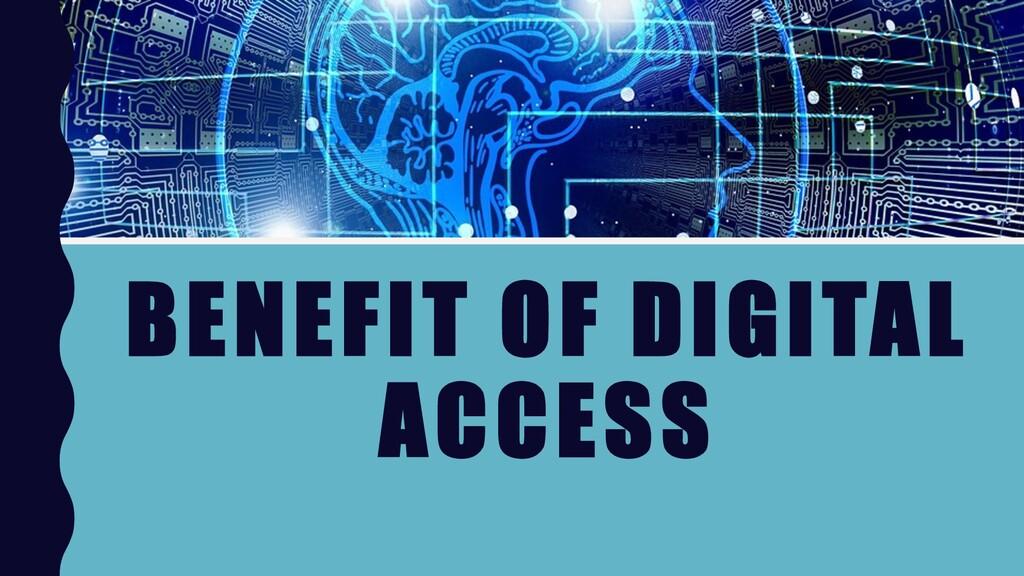 BENEFIT OF DIGITAL ACCESS