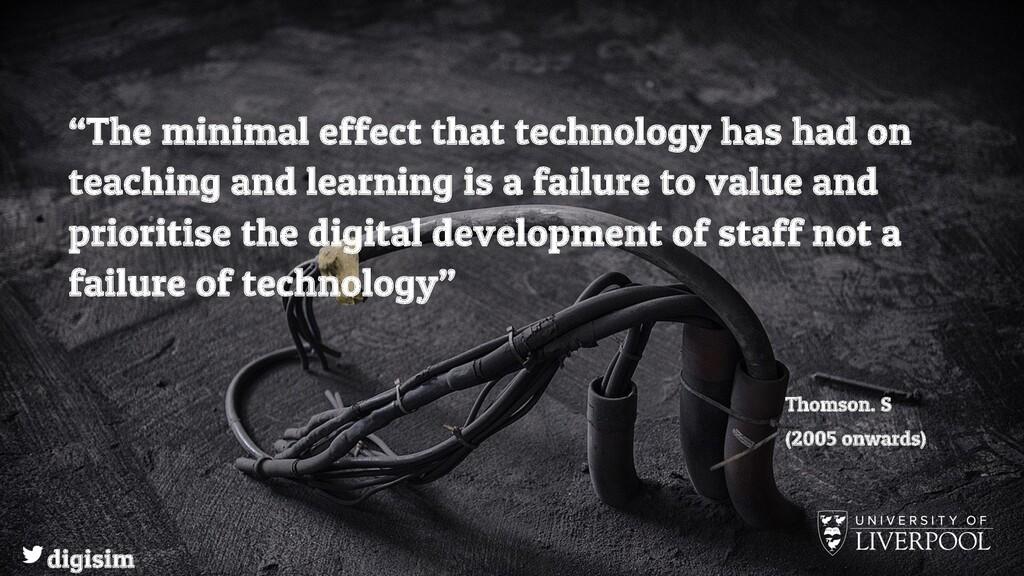 "digisim ""The minimal effect that technology has..."