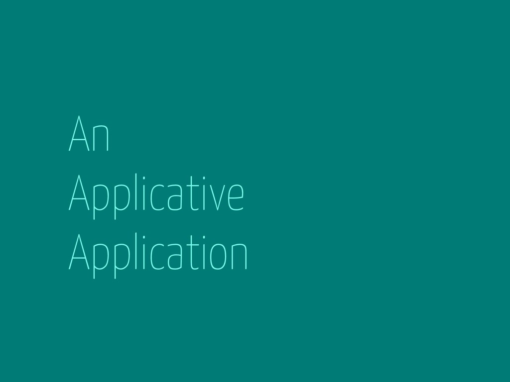 An Applicative Application