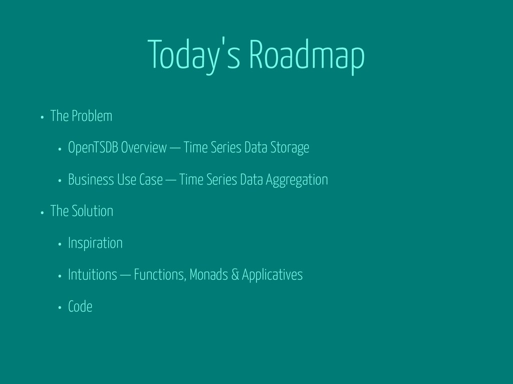 Today's Roadmap • The Problem • OpenTSDB Overvi...