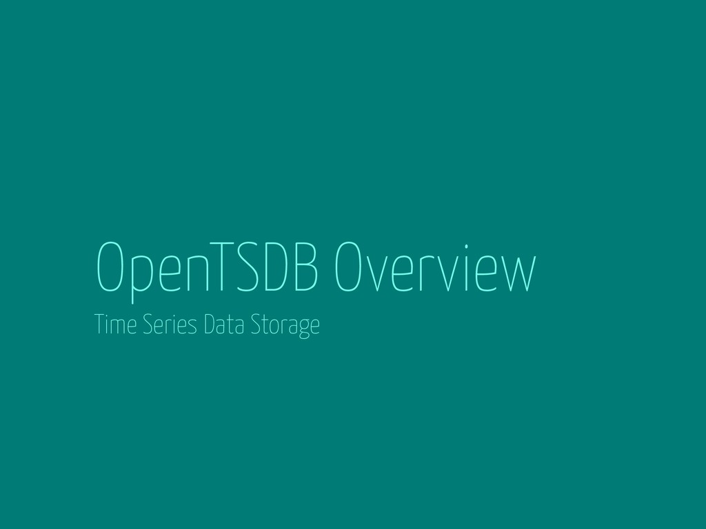 OpenTSDB Overview Time Series Data Storage