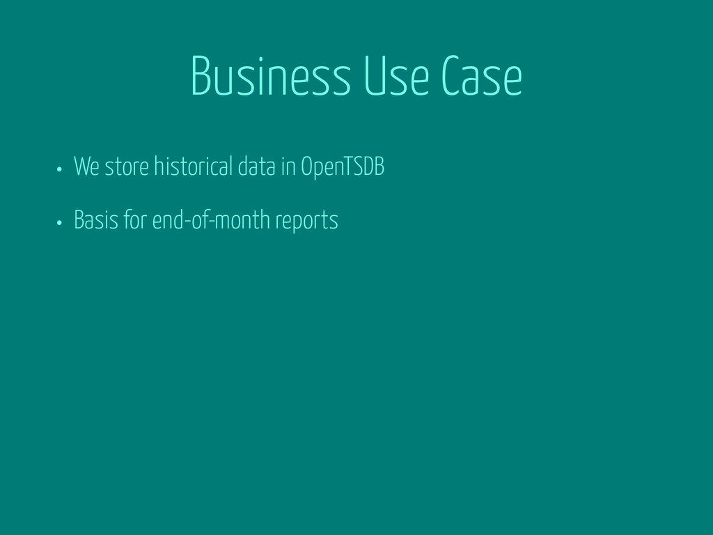 Business Use Case • We store historical data in...