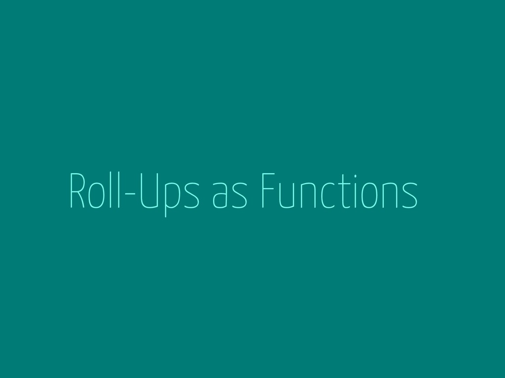 Roll-Ups as Functions